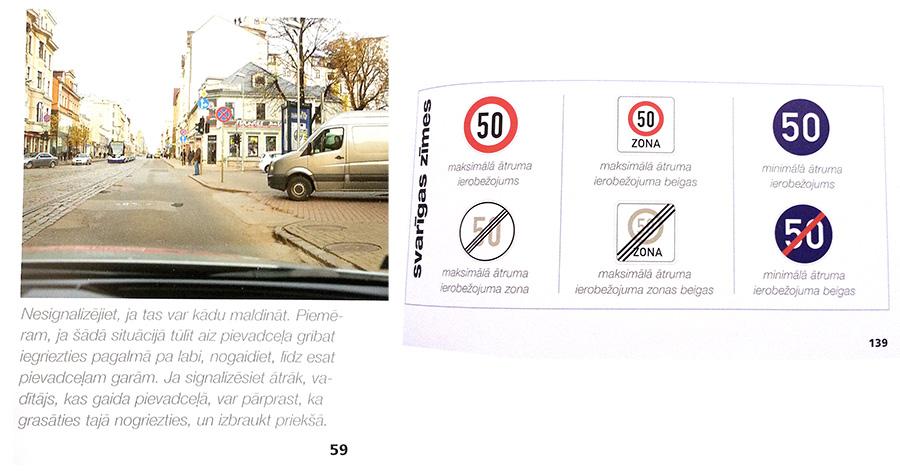 Grāmata «Mācies braukt droši». Kļudas atrodamas gan ilustrāciju izvēlē (pagalmā noteikti iebraukšanai nebūs rīkojuma zīme un galvenais ceļš, it īpaši, ja tā ir Blaumaņa iela). Mazas lažas ir arī korektora lauciņā. Gan drukas kļūdu nepamanīšanā, gan arī parakstu sajaukšanā.