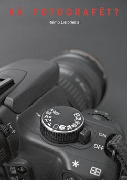 Raimo Lielbriedis Kā fotografēt?